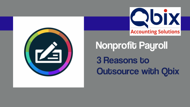 Nonprofit Payroll – 3 Reasons to Outsource with Qbix