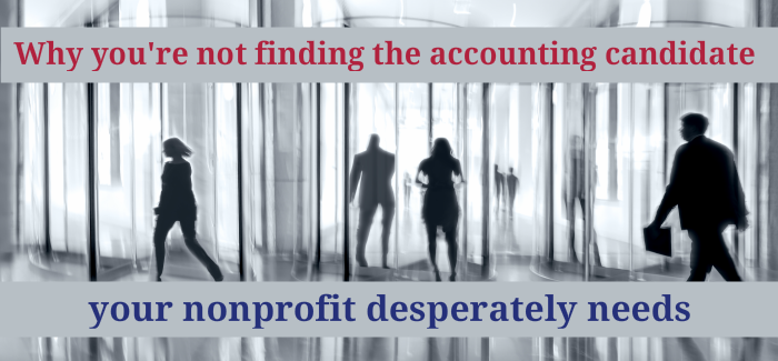 Why You're Not Finding the Accounting Candidate Your Nonprofit Desperately Needs
