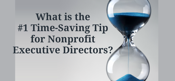 Number 1 Time-Saving Tip for Nonprofit ED's?