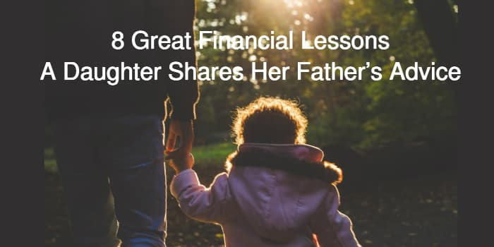 8 Great Financial Lessons – A Daughter Shares Her Father's Advice