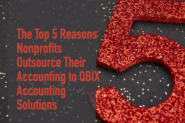 The Top 5 Reasons Nonprofits Outsource Their Accounting to QBIX Accounting Solutions