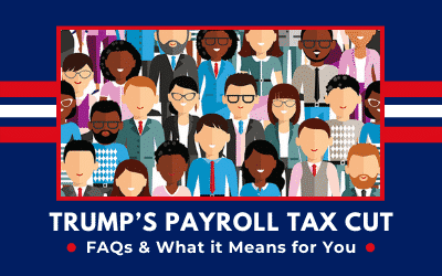 Trump's Payroll Tax Cut: FAQs and What it Means for You